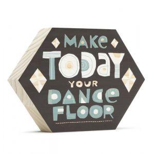 Make Today Your Dance Floor Sign