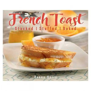 French Toast, new edition: Stacked, Stuffed, Baked