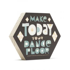 Make Today Your Dance Floor Sign